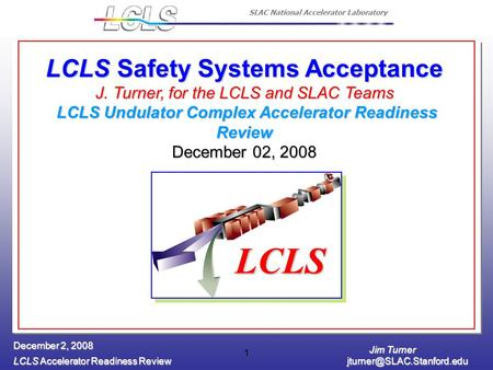 Jim Turner LCLS Accelerator Readiness Review December 2, 2008 1 LCLS Safety Systems Acceptance J. Turner, for the LCLS and SLAC.