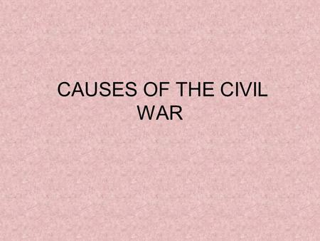 CAUSES OF THE CIVIL WAR. THREE MAIN CAUSES SLAVERY – main cause SECTIONALISM – favoring one region over the whole country SECESSION/STATES' RIGHTS – breaking.