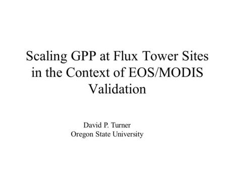 Scaling GPP at Flux Tower Sites in the Context of EOS/MODIS Validation