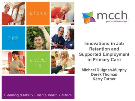 Innovations in Job Retention and Supported Employment in Primary Care Michael Duignan-Murphy Derek Thomas Kerry Turner.
