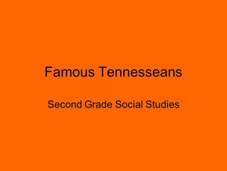 Famous Tennesseans Second Grade Social Studies. Wilma Rudolph 1940-1994 Wilma Rudolph is from Clarksville, Tennessee. When Wilma Rudolph was four years.