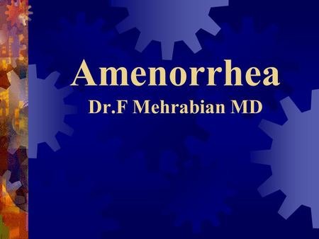 Amenorrhea Dr.F Mehrabian MD. Amenorrhea  Primary  Absence of menses by age 16 with normal secondary sexual characteristics  Absence of menses by age.