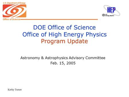 Office of Science U.S. Department of Energy DOE Office of Science Office of High Energy Physics Program Update Astronomy & Astrophysics Advisory Committee.