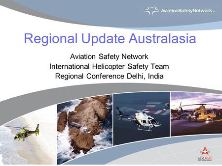 Regional Update Australasia Aviation Safety Network International Helicopter Safety Team Regional Conference Delhi, India.