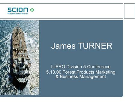 James TURNER IUFRO Division 5 Conference 5.10.00 Forest Products Marketing & Business Management.