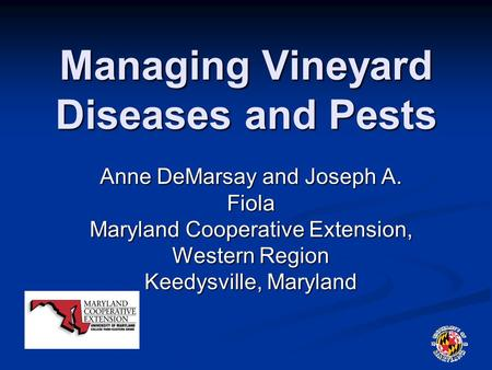 Managing Vineyard Diseases and Pests Anne DeMarsay and Joseph A. Fiola Maryland Cooperative Extension, Western Region Keedysville, Maryland.