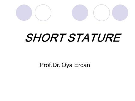 SHORT STATURE Prof.Dr. Oya Ercan.