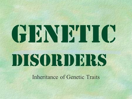 Genetic Disorders Inheritance of Genetic Traits. Brief History §First there was Gregor Mendel, a monk who studied inherited characteristics. This was.