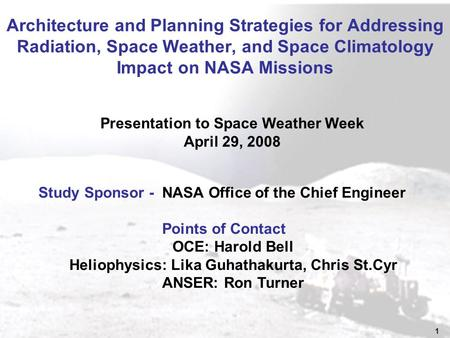 1 Architecture and Planning Strategies for Addressing Radiation, Space Weather, and Space Climatology Impact on NASA Missions Study Sponsor - NASA Office.
