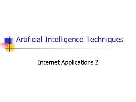 Artificial Intelligence Techniques Internet Applications 2.