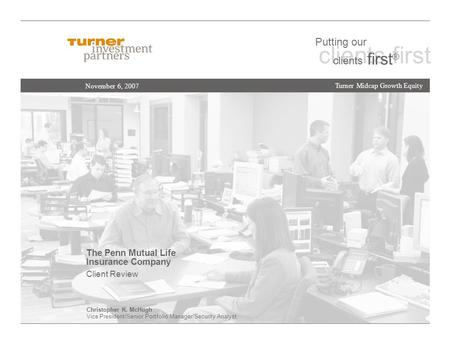 The Penn Mutual Life Insurance Company Client Review November 6, 2007 Turner Midcap Growth Equity clients first Putting our clients first ® Christopher.