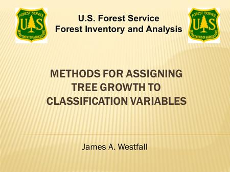 METHODS FOR ASSIGNING TREE GROWTH TO CLASSIFICATION VARIABLES James A. Westfall U.S. Forest Service Forest Inventory and Analysis.