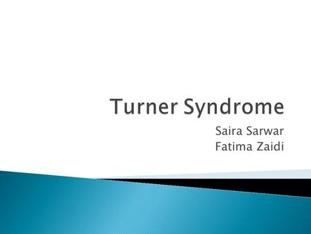 Saira Sarwar Fatima Zaidi.  Turner syndrome results when one of a female's sex chromosomes (an X chromosome) is missing or structurally altered. This.