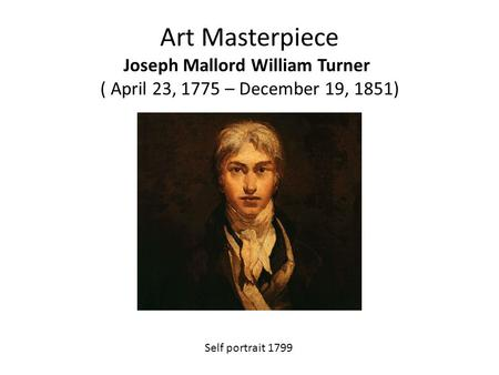 Art Masterpiece Joseph Mallord William Turner  ( April 23, 1775 – December 19, 1851) Self portrait 1799.