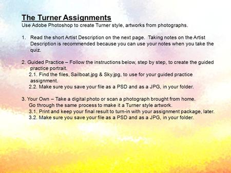 The Turner Assignments Use Adobe Photoshop to create Turner style, artworks from photographs. 1.Read the short Artist Description on the next page. Taking.