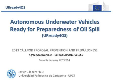Portada 2013 CALL FOR PROPOSAL PREVENTION AND PREPAREDNESS Agreement Number – ECHO/SUB/2013/661056 Autonomous Underwater Vehicles Ready for Preparedness.