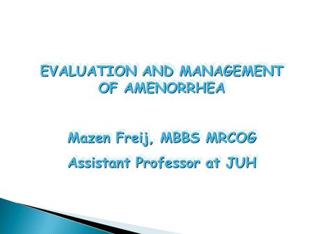 EVALUATION AND MANAGEMENT OF AMENORRHEA Mazen Freij, MBBS MRCOG Assistant Professor at JUH EVALUATION AND MANAGEMENT OF AMENORRHEA Mazen Freij, MBBS MRCOG.