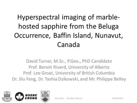 Hyperspectral imaging of marble- hosted sapphire from the Beluga Occurrence, Baffin Island, Nunavut, Canada David Turner, M.Sc., P.Geo., PhD Candidate.
