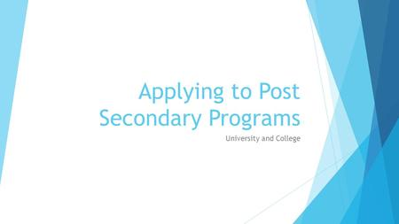 Applying to Post Secondary Programs University and College.