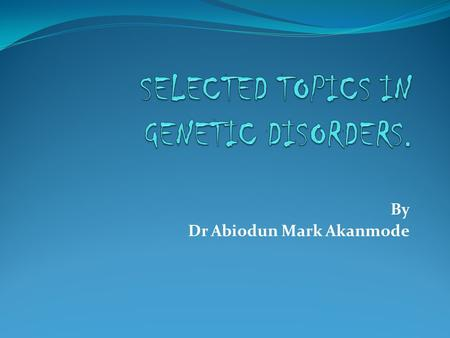 SELECTED TOPICS IN GENETIC DISORDERS.