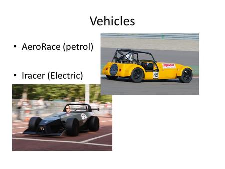 Vehicles AeroRace (petrol) Iracer (Electric). AeroRace Entry level Race Car – 150BHP – 620kg – FIA Roll Cage – FIA Race Seat Race Proven in ten countries.