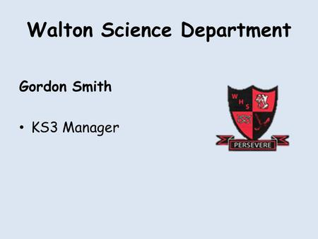 Walton Science Department Gordon Smith KS3 Manager.