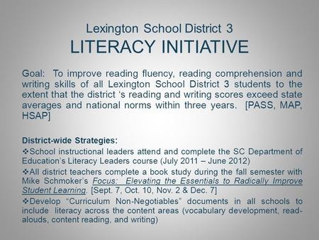 Lexington School District 3 LITERACY INITIATIVE Goal: To improve reading fluency, reading comprehension and writing skills of all Lexington School District.