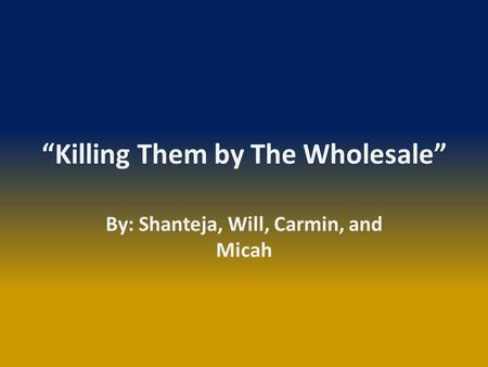 """Killing Them by The Wholesale"" By: Shanteja, Will, Carmin, and Micah."