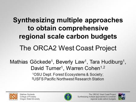 Mathias Göckede College of Forestry Oregon State University The ORCA2 West Coast Project Synthesizing multiple approaches to constrain regional scale carbon.