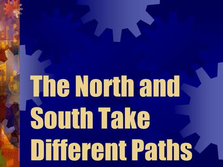 The North and South Take Different Paths The Cotton Boom The cotton gin changed southern life: Caused cotton farmers to move westward – to Alabama, Mississippi.