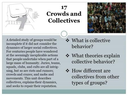 17 Crowds and Collectives A detailed study of groups would be incomplete if it did not consider the dynamics of larger social collectives. For centuries.