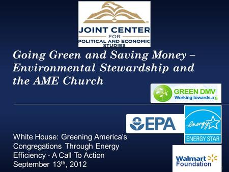 Going Green and Saving Money – Environmental Stewardship and the AME Church White House: Greening America's Congregations Through Energy Efficiency - A.