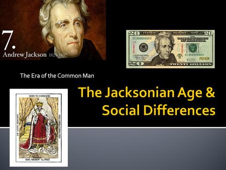 "The Era of the Common Man.  Andrew Jackson vs. John Quincy Adams  Jackson was billed as the ""common man"" while Adams was portrayed as an ""aristocratic."