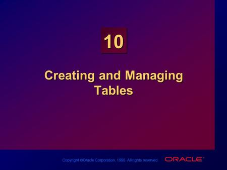 Copyright  Oracle Corporation, 1998. All rights reserved. 10 Creating and Managing Tables.