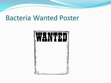 "Bacteria Wanted Poster. ""Photo"" Description Shape (cocci, bacilli, spirilli). Oxygen requirements (aerobic, facultative anaerobe, obligate anerobe)."