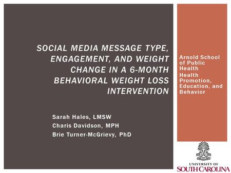 Arnold School of Public Health Health Promotion, Education, and Behavior SOCIAL MEDIA MESSAGE TYPE, ENGAGEMENT, AND WEIGHT CHANGE IN A 6-MONTH BEHAVIORAL.