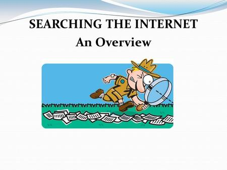 SEARCHING THE INTERNET An Overview. What is a Search Engine electronically gathers Internet information into an index to be searched using keywords, narrowing.