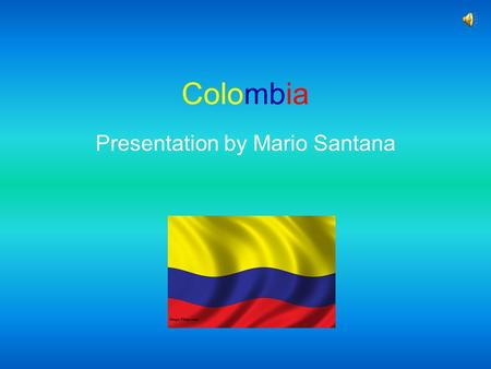 Colombia Presentation by Mario Santana Major Cities and Tourist Attractions.