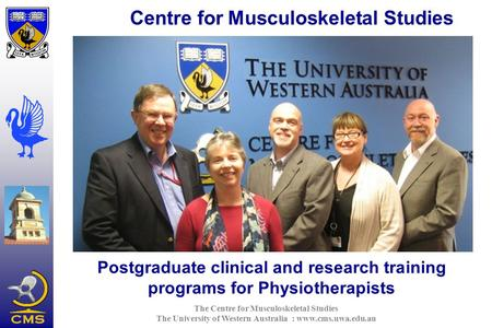 The Centre for Musculoskeletal Studies The University of Western Australia : www.cms.uwa.edu.au Postgraduate clinical and research training programs for.