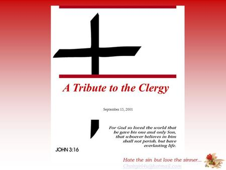 A Tribute to the Clergy September 15, 2001 Hate the sin but love the sinner...