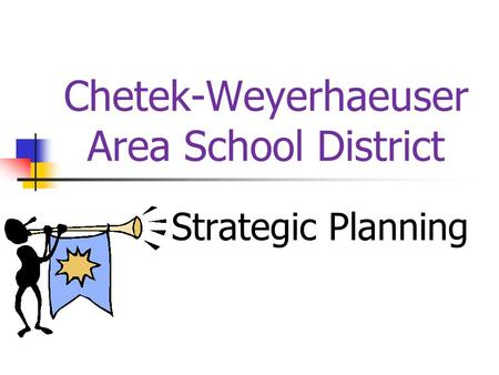 Chetek-Weyerhaeuser Area School District Strategic Planning.
