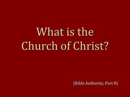 What is the Church of Christ? (Bible Authority, Part 8)