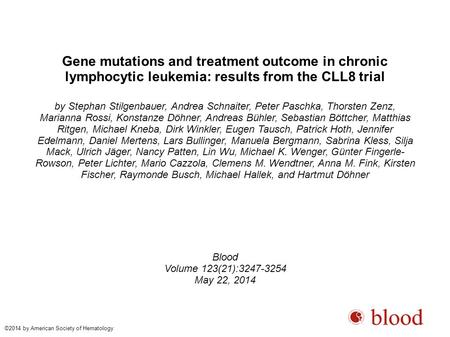 Gene mutations and treatment outcome in chronic lymphocytic leukemia: results from the CLL8 trial by Stephan Stilgenbauer, Andrea Schnaiter, Peter Paschka,