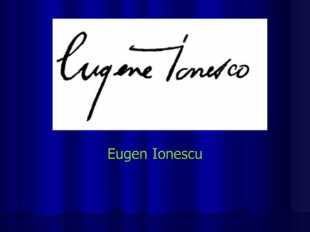 Eugen Ionescu. Eugène Ionesco, born Eugen Ionescu (November 26, 1909 – March 28, 1994), was a Romanian and French playwright and dramatist, one of the.