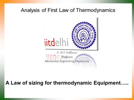 Analysis of First Law of Thermodynamics P M V Subbarao Professor Mechanical Engineering Department A Law of sizing for thermodynamic Equipment…..