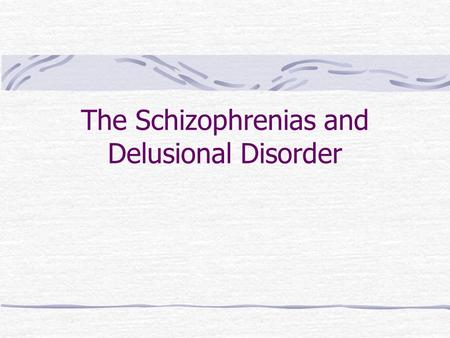 The Schizophrenias and Delusional Disorder. Schizophrenias mental disorders characterized by the breakdown of integrated persoanolity functioning, withdrawal.