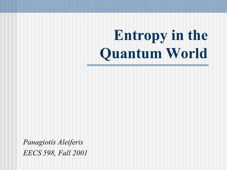 Entropy in the Quantum World Panagiotis Aleiferis EECS 598, Fall 2001.