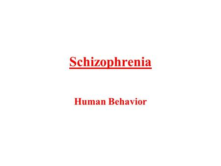 Schizophrenia Human Behavior. Common Misconception… People who have schizophrenia do not have multiple personalities or a split personality They are.