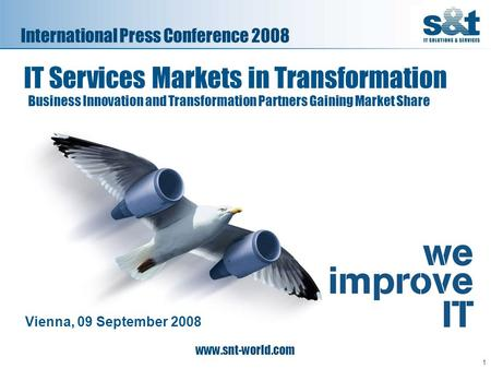 1 www.snt-world.com IT Services Markets in Transformation Business Innovation and Transformation Partners Gaining Market Share Vienna, 09 September 2008.