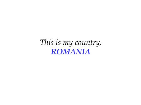 This is my country, ROMANIA … why should you go to Romania? The straight answer is because it is one of the most beautiful countries of Southeast Europe.